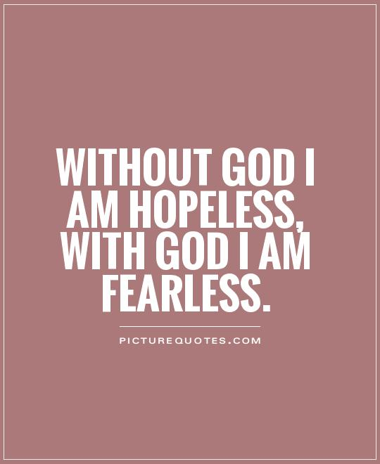 Without-God-I-am-hopeless-with-God-I-am-fearless
